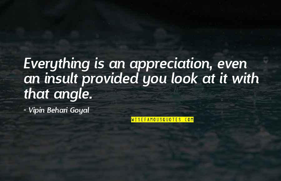 Brugmansia Quotes By Vipin Behari Goyal: Everything is an appreciation, even an insult provided