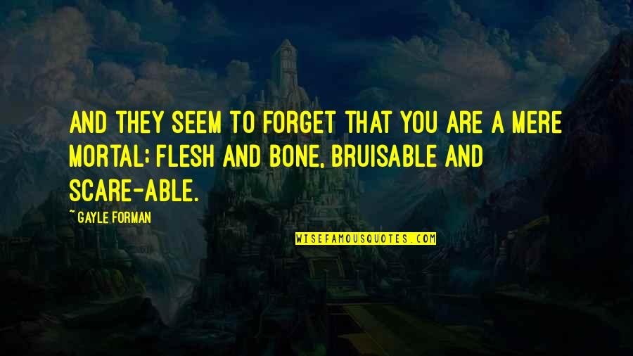 Bruisable Quotes By Gayle Forman: And they seem to forget that you are