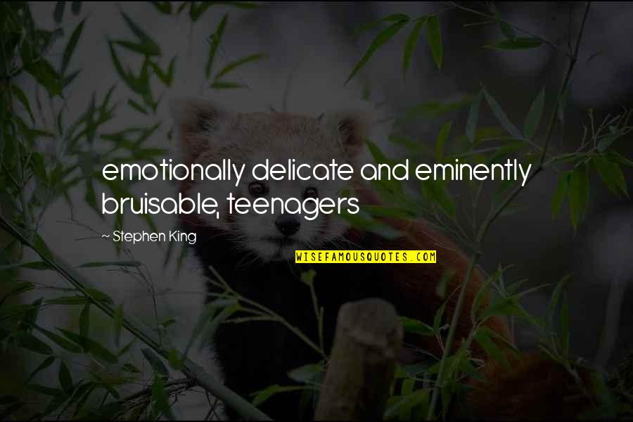 Bruisable Quotes By Stephen King: emotionally delicate and eminently bruisable, teenagers