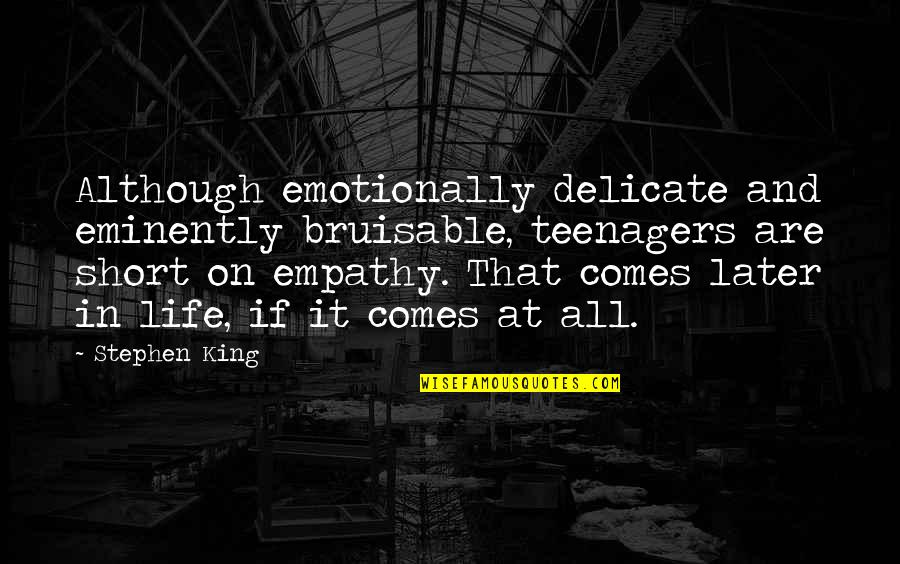 Bruisable Quotes By Stephen King: Although emotionally delicate and eminently bruisable, teenagers are