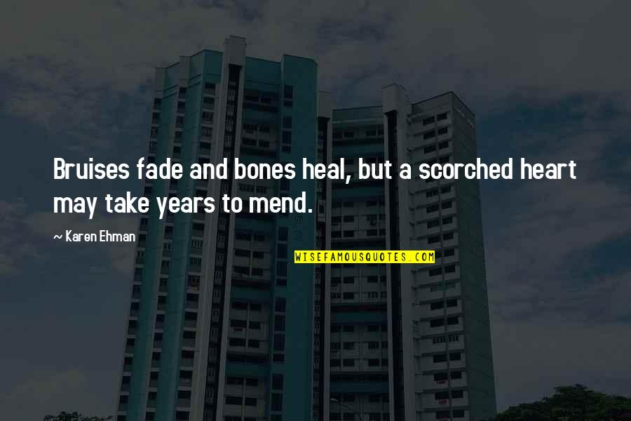 Bruises Fade Quotes By Karen Ehman: Bruises fade and bones heal, but a scorched
