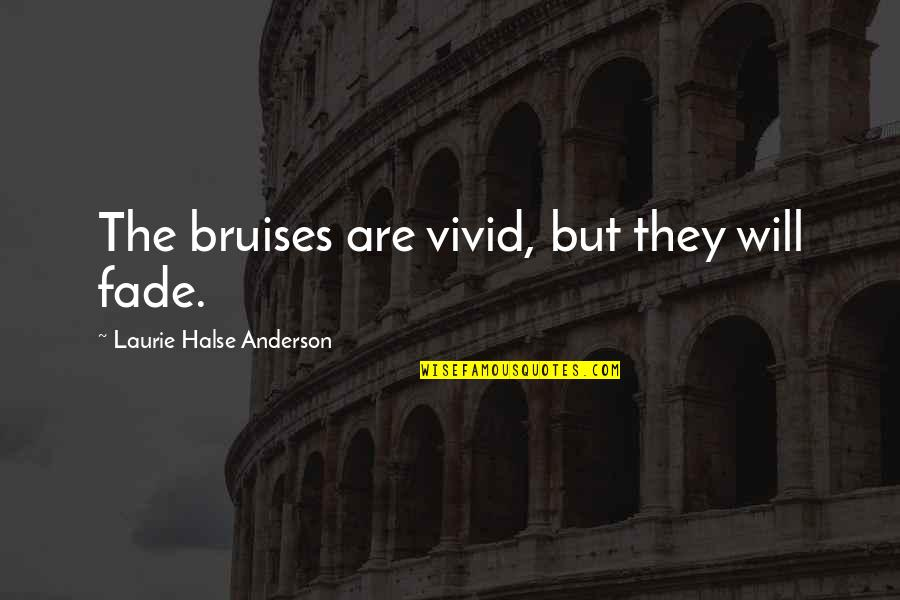 Bruises Fade Quotes By Laurie Halse Anderson: The bruises are vivid, but they will fade.
