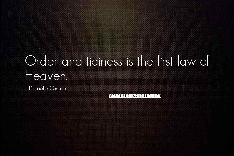 Brunello Cucinelli quotes: Order and tidiness is the first law of Heaven.