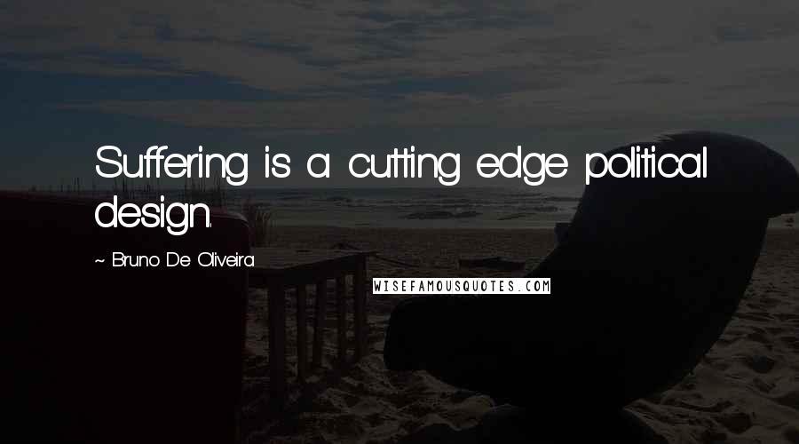 Bruno De Oliveira quotes: Suffering is a cutting edge political design.