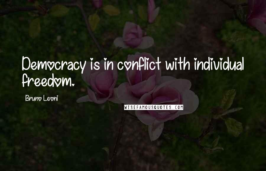 Bruno Leoni quotes: Democracy is in conflict with individual freedom.