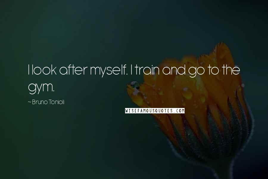 Bruno Tonioli quotes: I look after myself. I train and go to the gym.