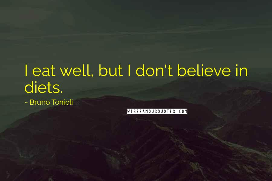 Bruno Tonioli quotes: I eat well, but I don't believe in diets.