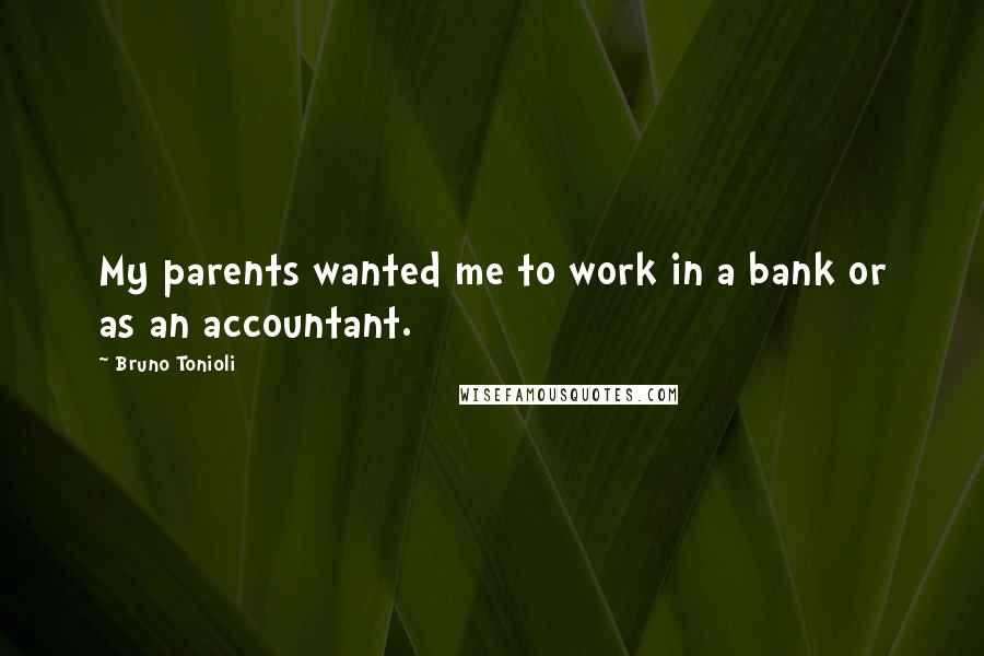 Bruno Tonioli quotes: My parents wanted me to work in a bank or as an accountant.