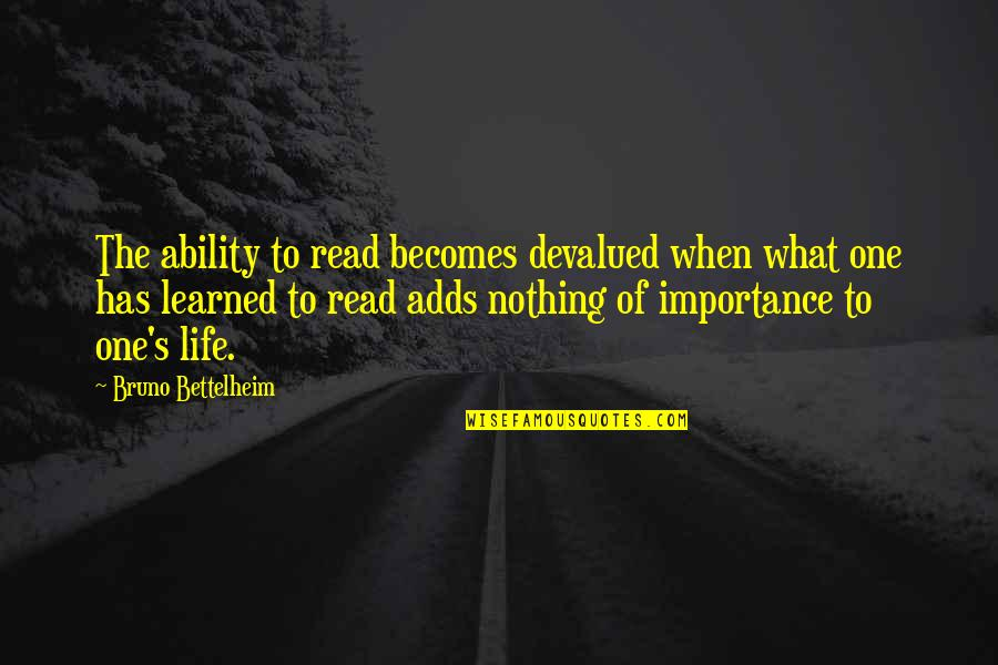 Bruno's Quotes By Bruno Bettelheim: The ability to read becomes devalued when what