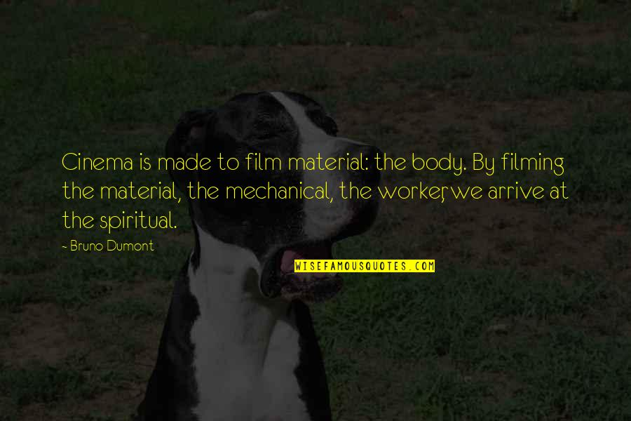 Bruno's Quotes By Bruno Dumont: Cinema is made to film material: the body.