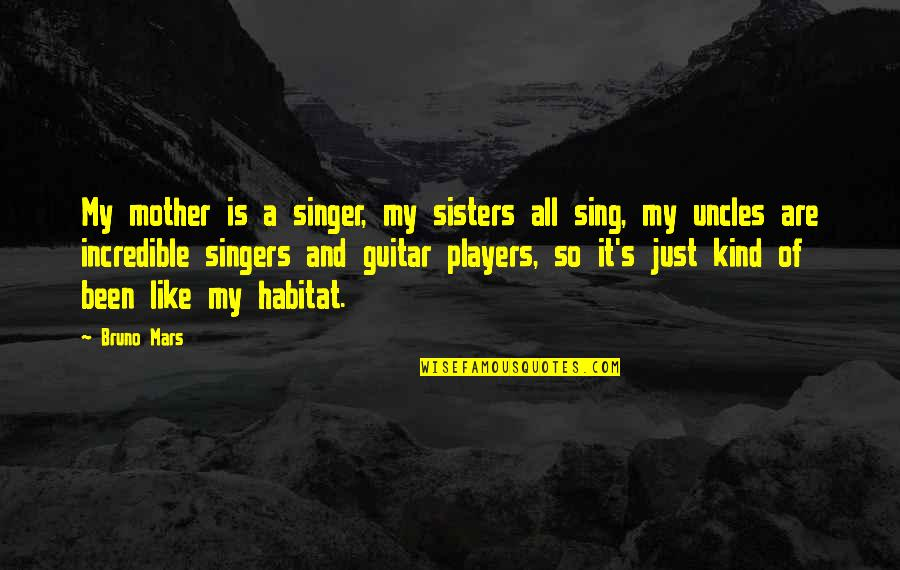 Bruno's Quotes By Bruno Mars: My mother is a singer, my sisters all