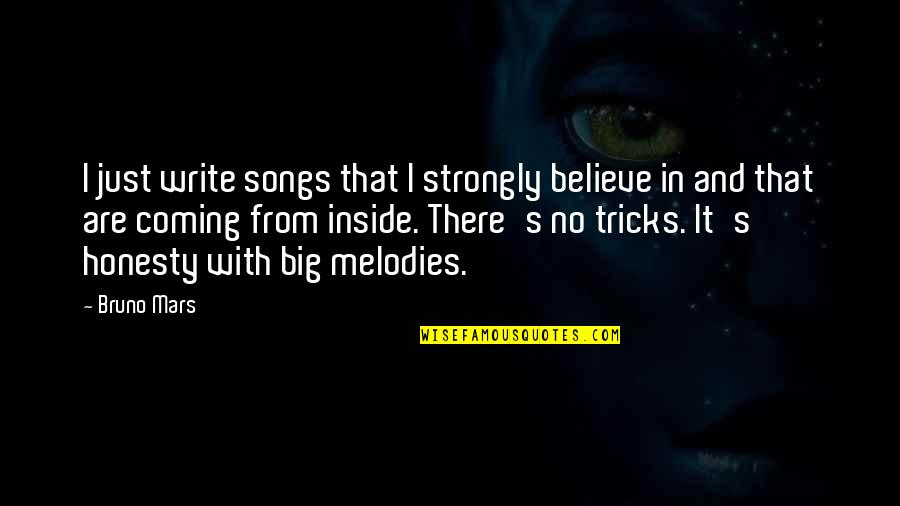 Bruno's Quotes By Bruno Mars: I just write songs that I strongly believe