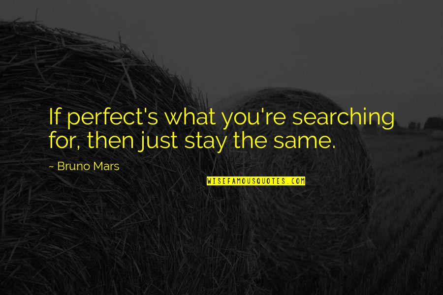 Bruno's Quotes By Bruno Mars: If perfect's what you're searching for, then just