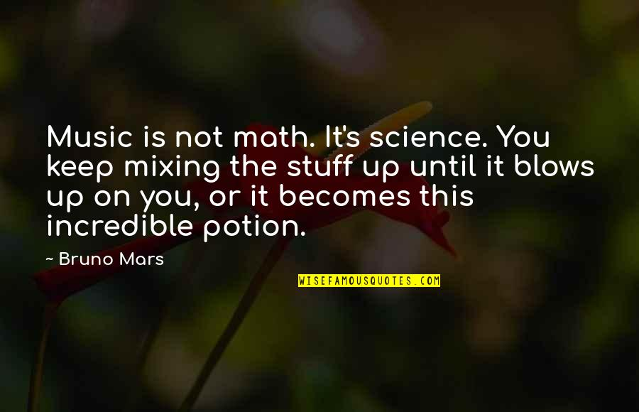Bruno's Quotes By Bruno Mars: Music is not math. It's science. You keep