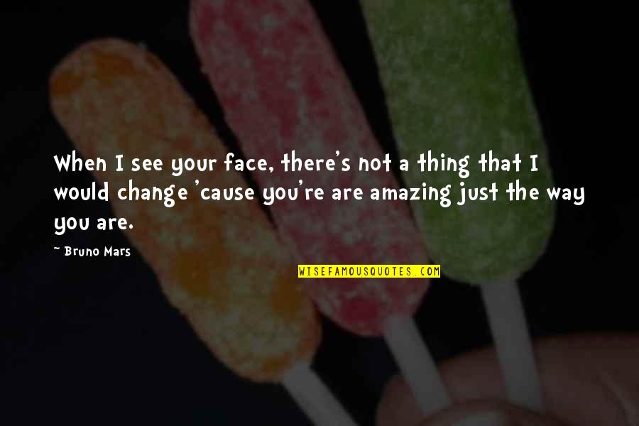 Bruno's Quotes By Bruno Mars: When I see your face, there's not a