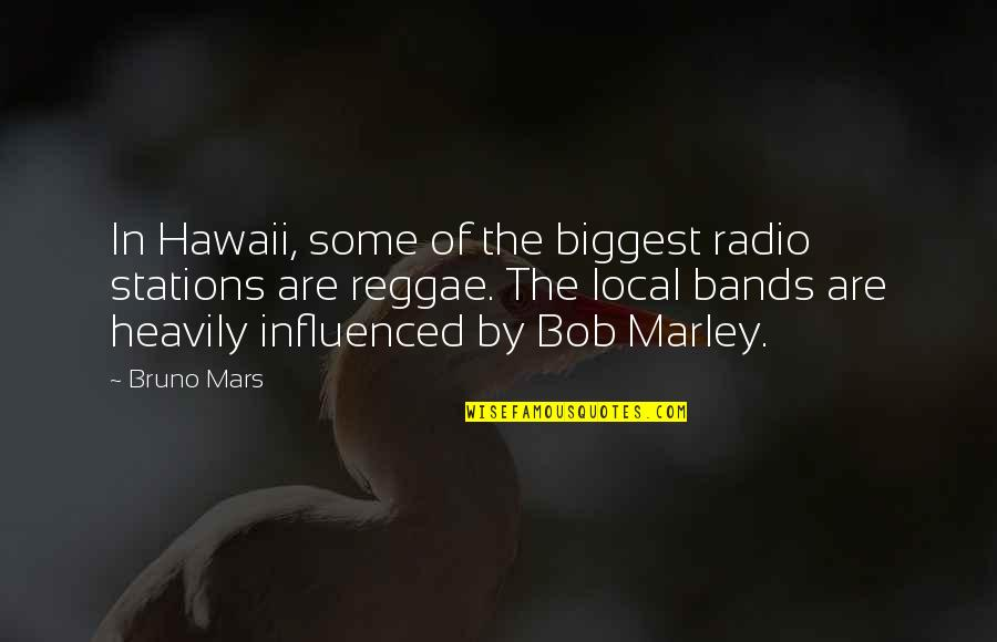 Bruno's Quotes By Bruno Mars: In Hawaii, some of the biggest radio stations