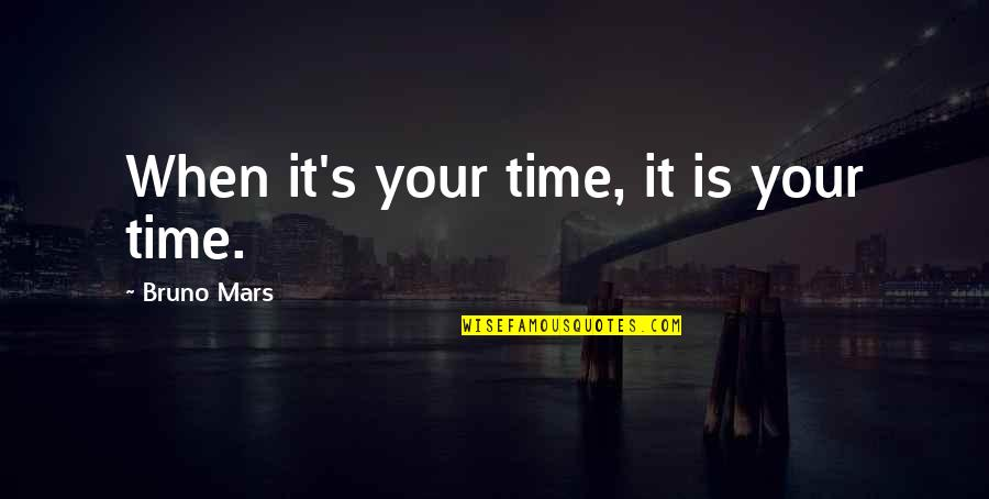 Bruno's Quotes By Bruno Mars: When it's your time, it is your time.