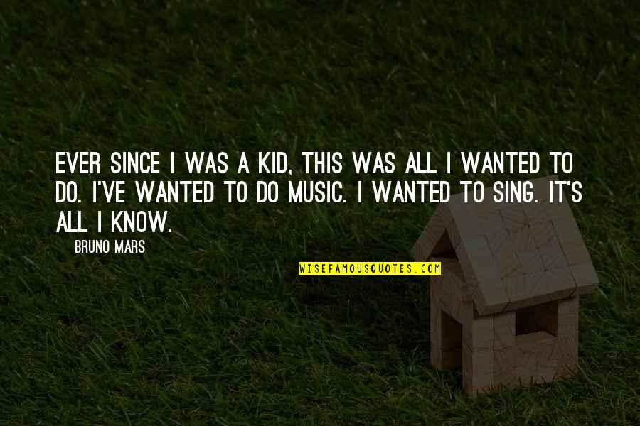Bruno's Quotes By Bruno Mars: Ever since I was a kid, this was