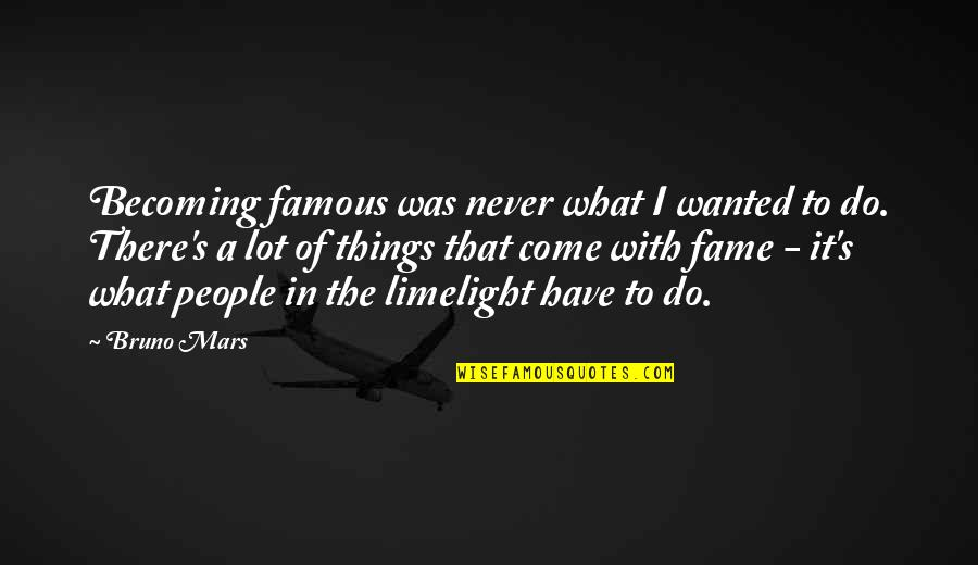 Bruno's Quotes By Bruno Mars: Becoming famous was never what I wanted to