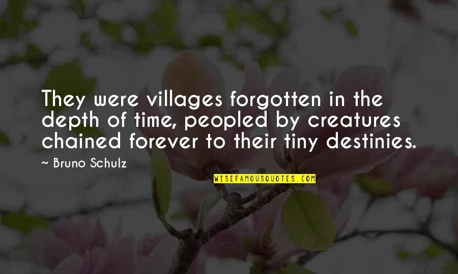 Bruno's Quotes By Bruno Schulz: They were villages forgotten in the depth of
