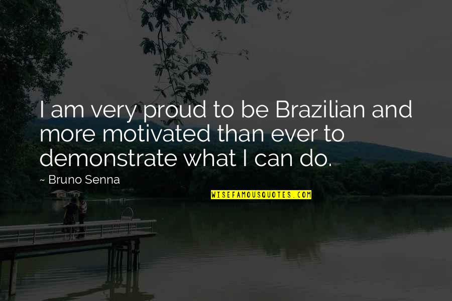 Bruno's Quotes By Bruno Senna: I am very proud to be Brazilian and