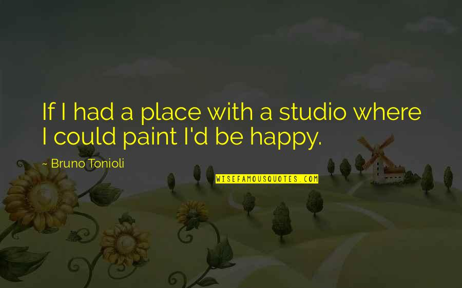 Bruno's Quotes By Bruno Tonioli: If I had a place with a studio