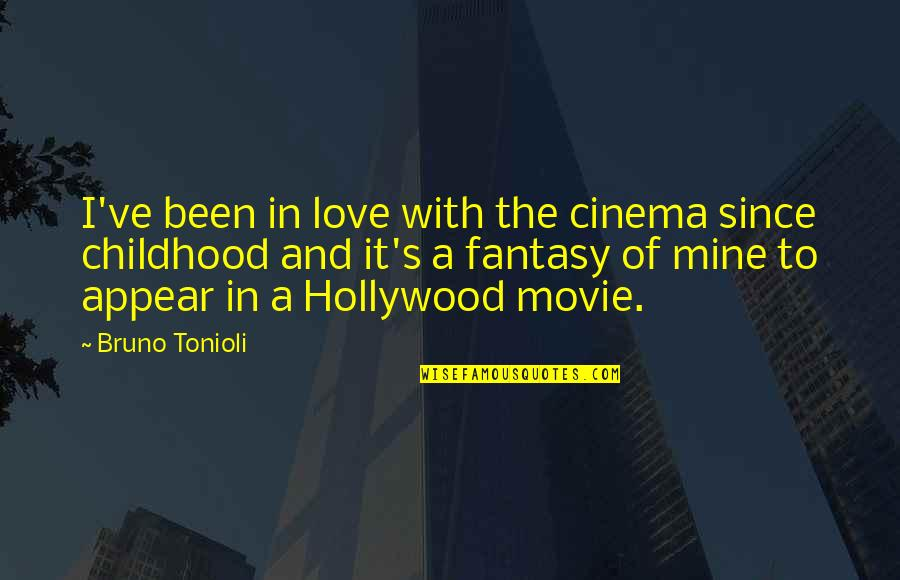 Bruno's Quotes By Bruno Tonioli: I've been in love with the cinema since