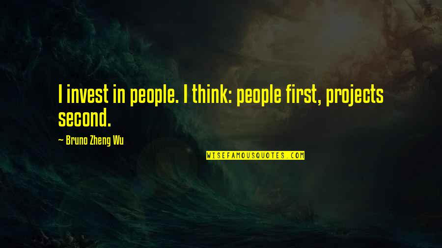 Bruno's Quotes By Bruno Zheng Wu: I invest in people. I think: people first,