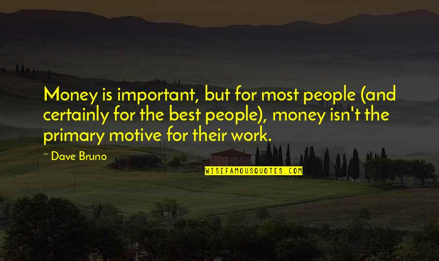 Bruno's Quotes By Dave Bruno: Money is important, but for most people (and