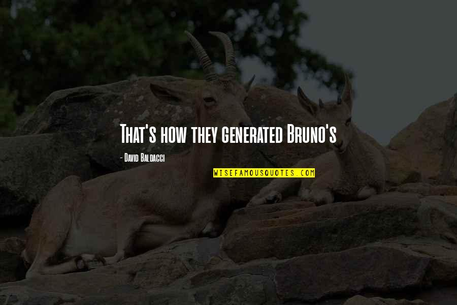 Bruno's Quotes By David Baldacci: That's how they generated Bruno's
