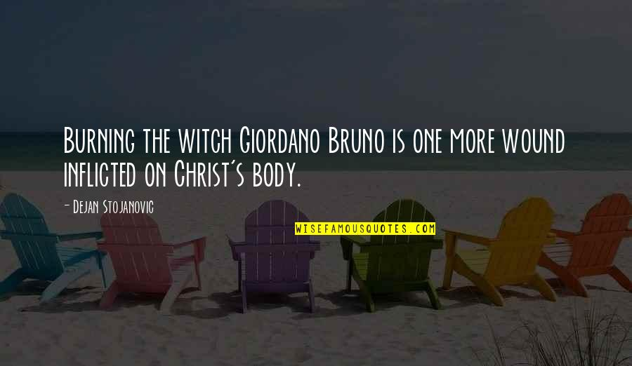 Bruno's Quotes By Dejan Stojanovic: Burning the witch Giordano Bruno is one more
