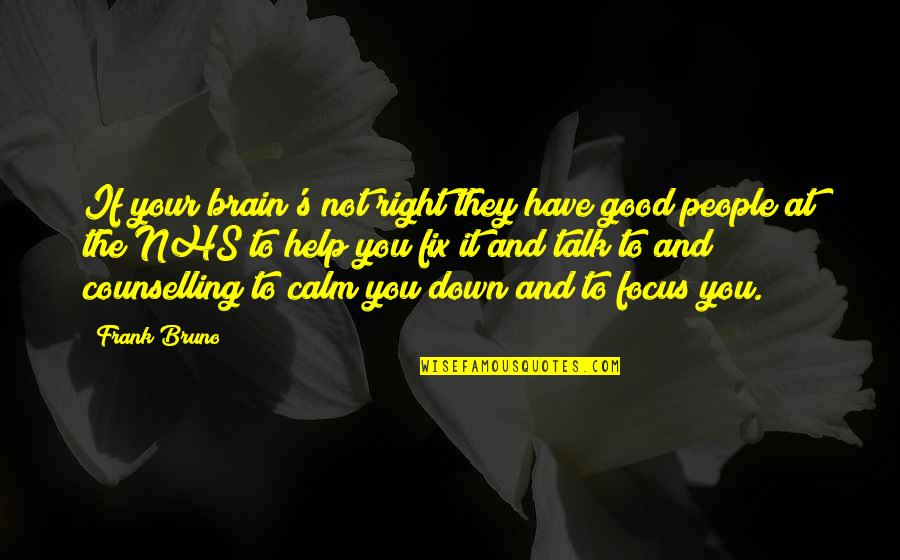 Bruno's Quotes By Frank Bruno: If your brain's not right they have good