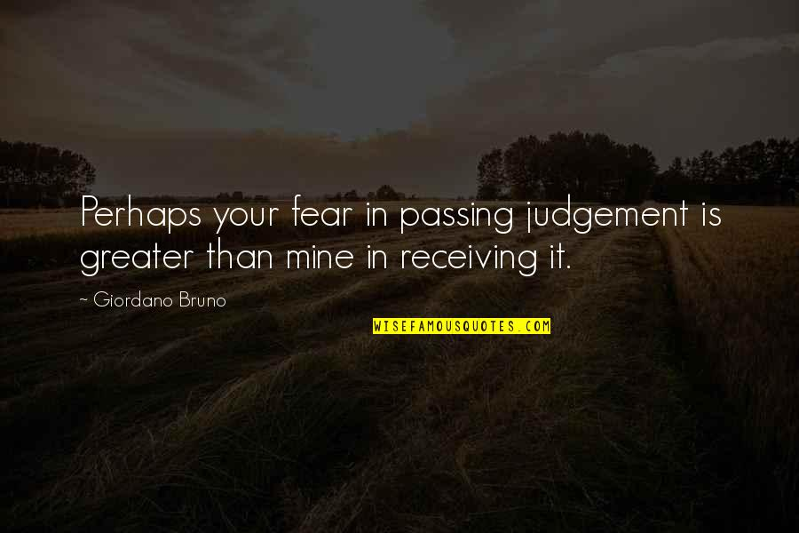 Bruno's Quotes By Giordano Bruno: Perhaps your fear in passing judgement is greater