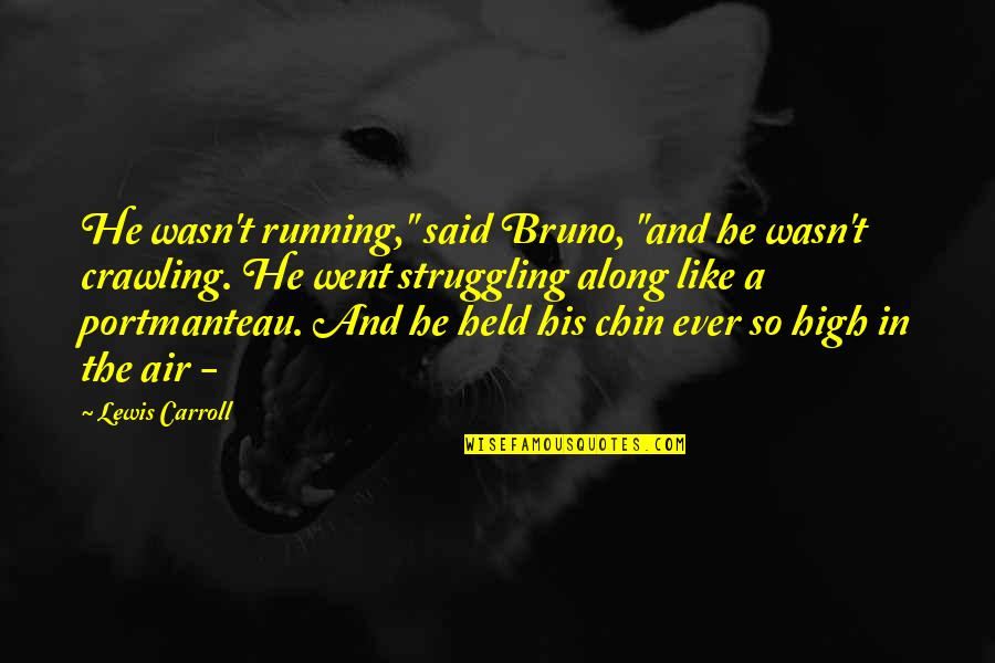 "Bruno's Quotes By Lewis Carroll: He wasn't running,"" said Bruno, ""and he wasn't"