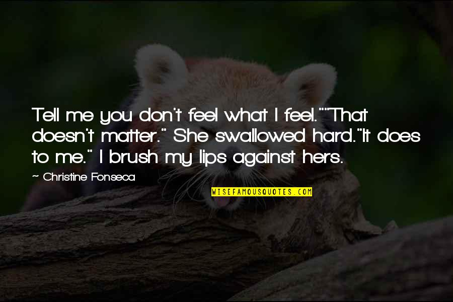 """Brush Me Off Quotes By Christine Fonseca: Tell me you don't feel what I feel.""""""""That"""