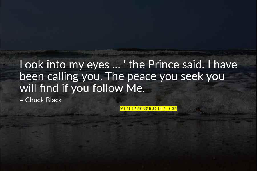 Brush Me Off Quotes By Chuck Black: Look into my eyes ... ' the Prince
