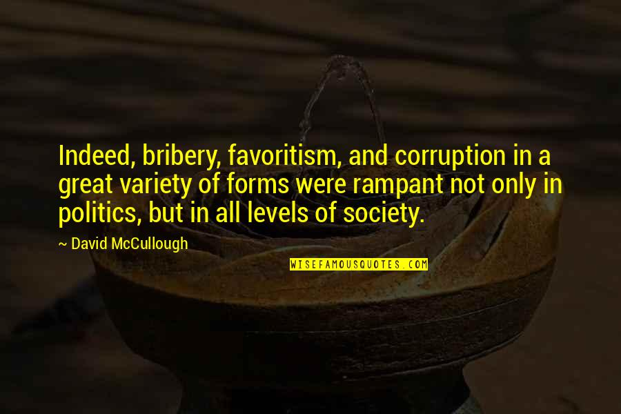 Brush Me Off Quotes By David McCullough: Indeed, bribery, favoritism, and corruption in a great