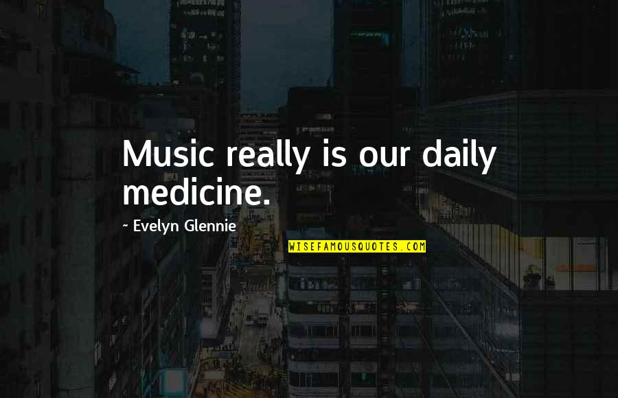 Brush Me Off Quotes By Evelyn Glennie: Music really is our daily medicine.
