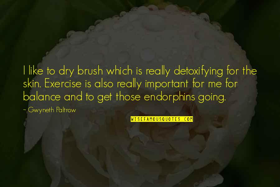 Brush Me Off Quotes By Gwyneth Paltrow: I like to dry brush which is really