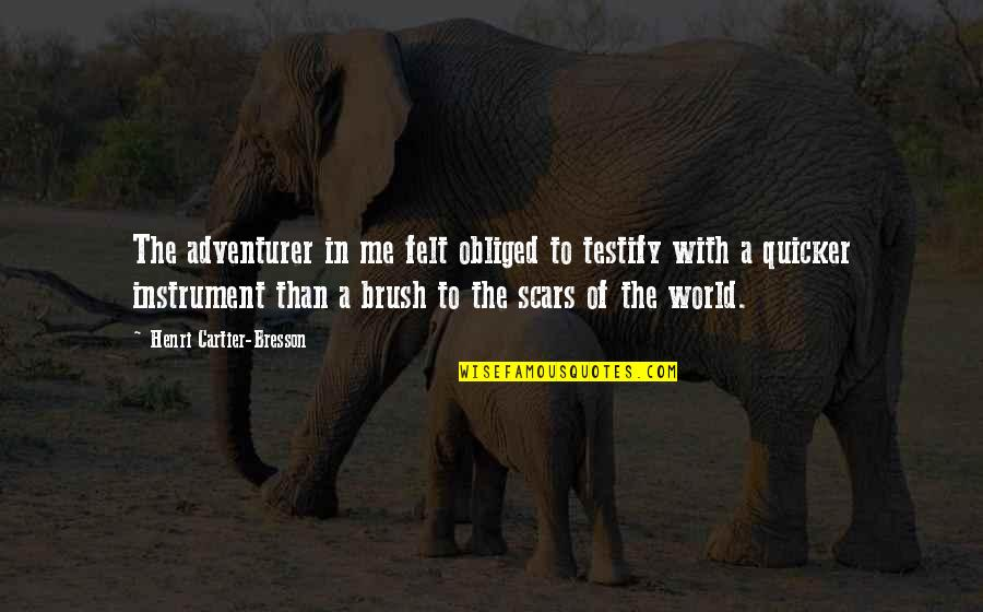 Brush Me Off Quotes By Henri Cartier-Bresson: The adventurer in me felt obliged to testify