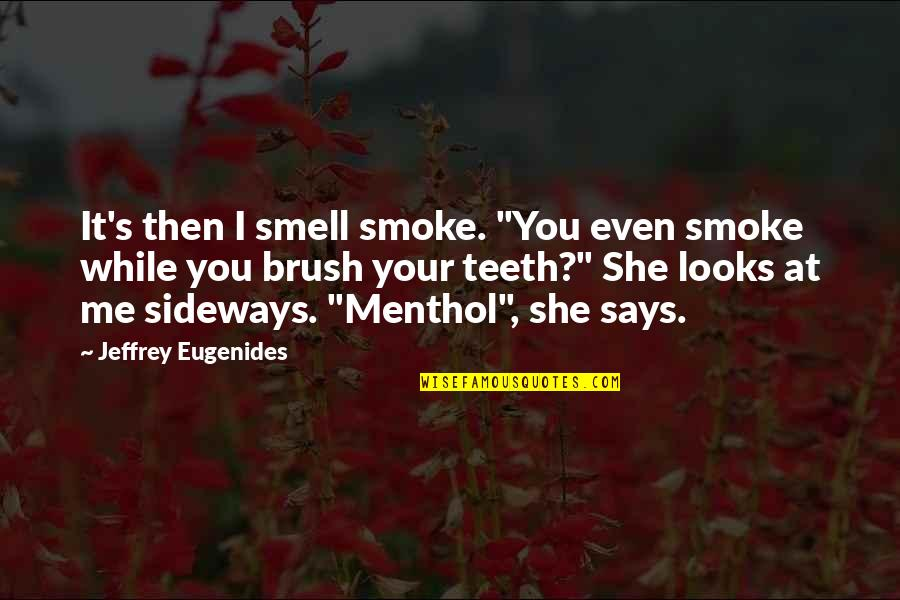"""Brush Me Off Quotes By Jeffrey Eugenides: It's then I smell smoke. """"You even smoke"""