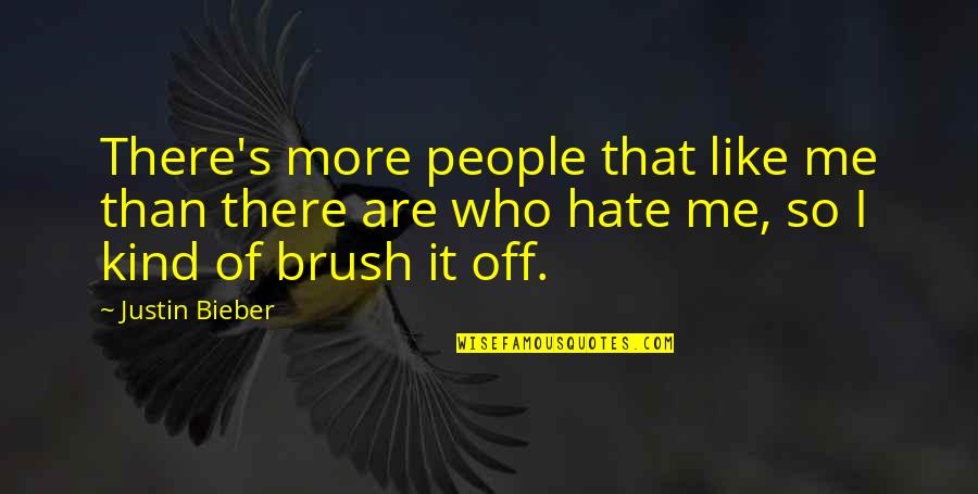 Brush Me Off Quotes By Justin Bieber: There's more people that like me than there