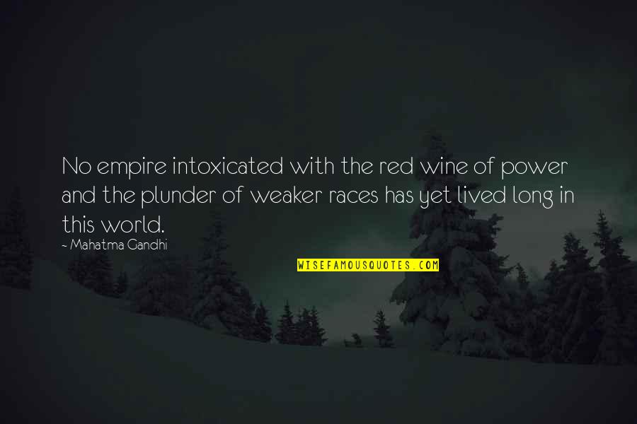 Brush Me Off Quotes By Mahatma Gandhi: No empire intoxicated with the red wine of