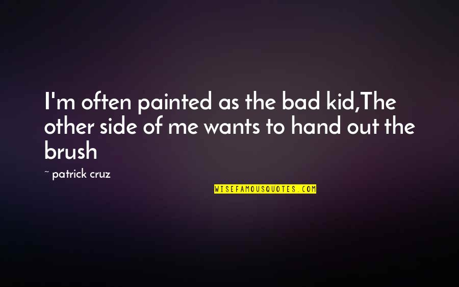 Brush Me Off Quotes By Patrick Cruz: I'm often painted as the bad kid,The other