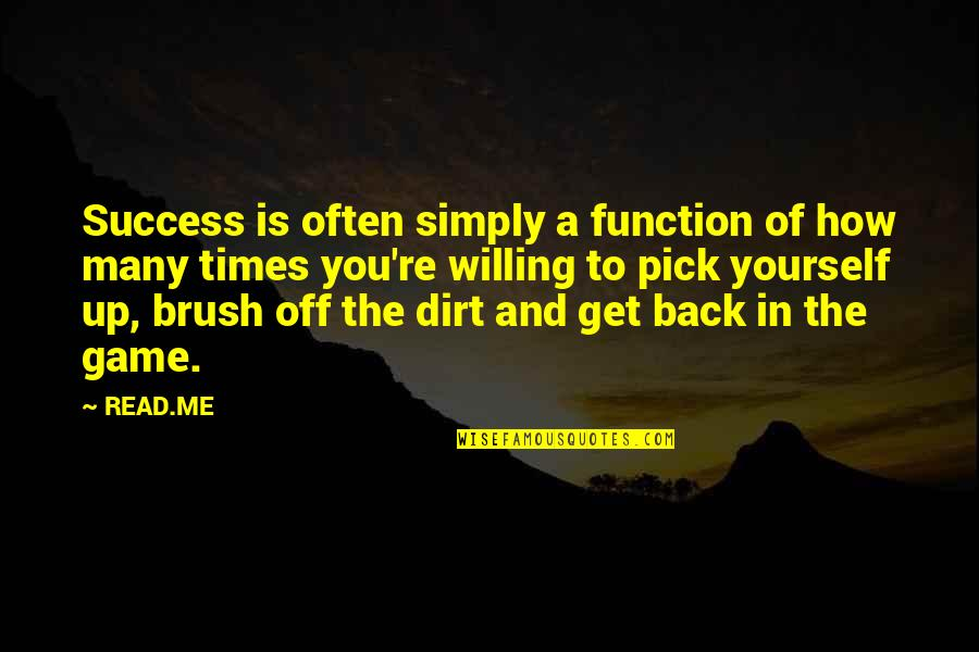 Brush Me Off Quotes By READ.ME: Success is often simply a function of how