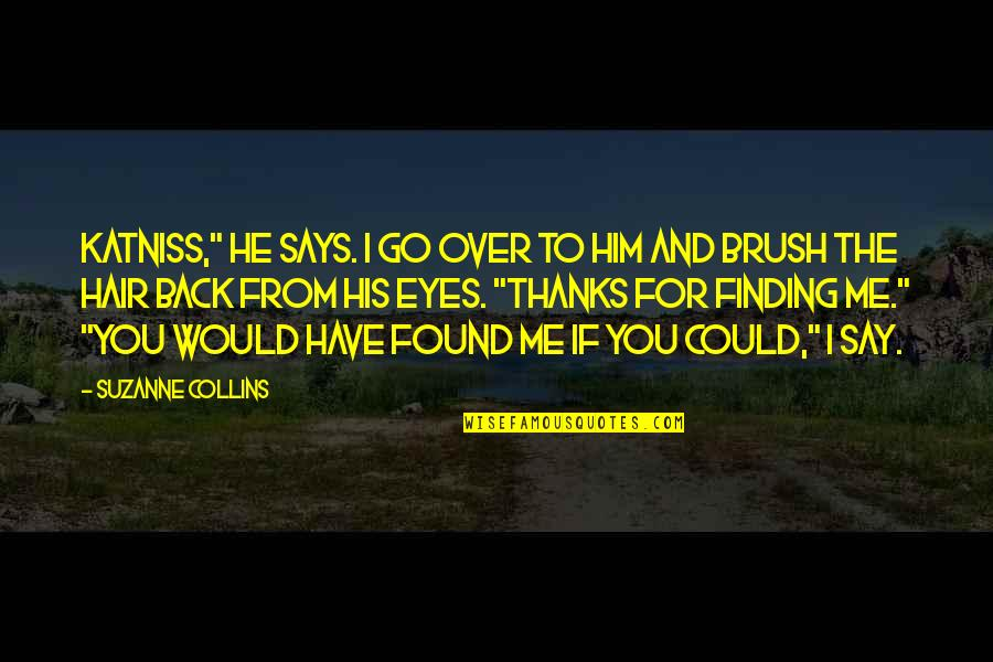 """Brush Me Off Quotes By Suzanne Collins: Katniss,"""" he says. I go over to him"""