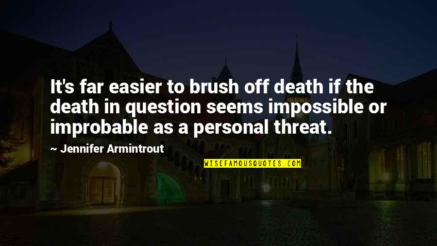 Brush With Death Quotes By Jennifer Armintrout: It's far easier to brush off death if