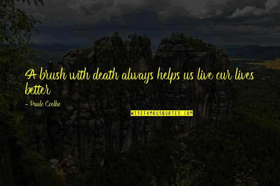 Brush With Death Quotes By Paulo Coelho: A brush with death always helps us live
