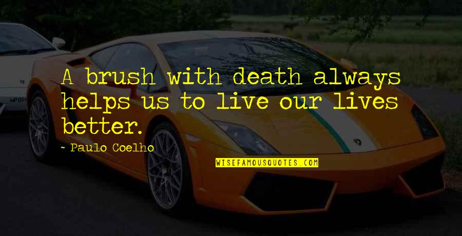 Brush With Death Quotes By Paulo Coelho: A brush with death always helps us to