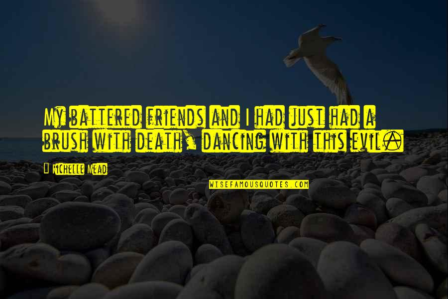 Brush With Death Quotes By Richelle Mead: My battered friends and I had just had